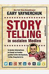 Storytelling in sozialen Medien: So landen Unternehmen im Kampf um Kunden gezielte Treffer mit Facebook, Twitter, Snapchat & Co (German Edition) Kindle Edition