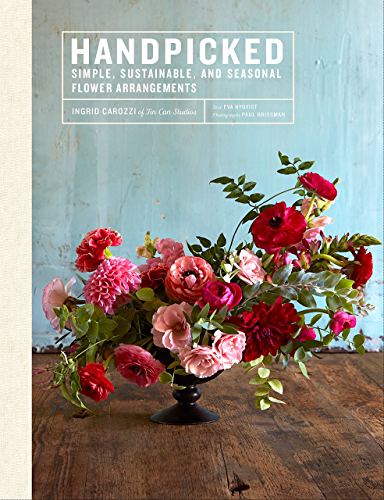 Handpicked: Simple, Sustainable, and Seasonal Flower Arrangements (English Edition)