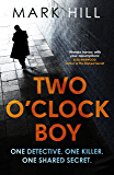 Two O'Clock Boy: 'A fantastic debut: dark, addictive and original' Robert Bryndza, author of The Girl in the Ice (DI Ray Drake Book 1)
