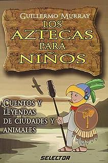 Aztecas para niños, Los: Cuentos y leyendas de ciudades y animales (LITERATURA INFANTIL