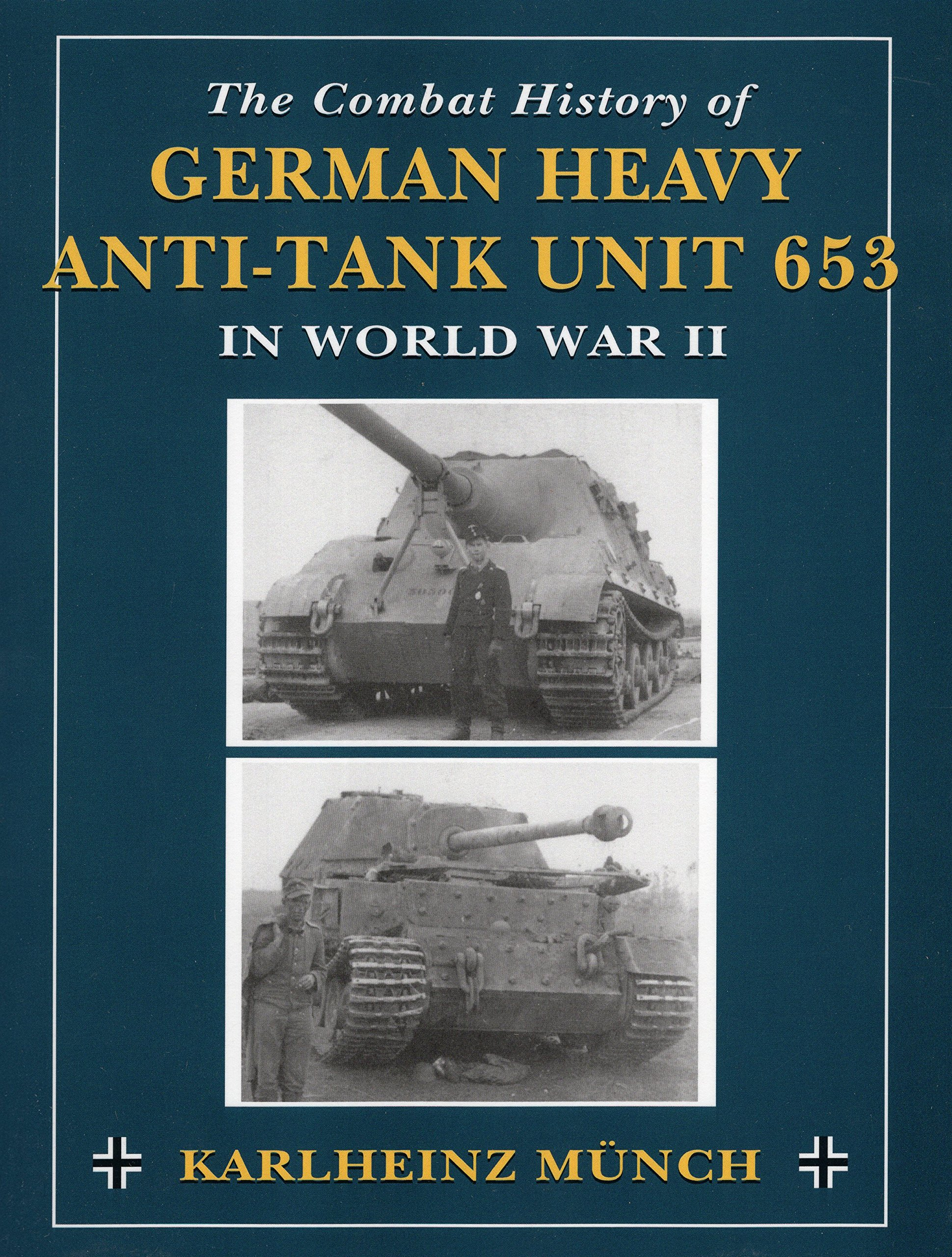 The Combat History of German Heavy Anti-Tank Unit 653 in World War II:  Karlheinz Munch: 9780811732420: Amazon.com: Books