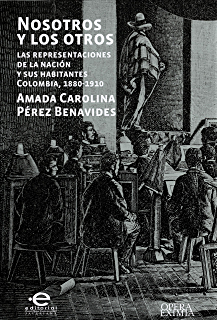 Nosotros y los otros: Las representaciones de la nación y sus habitantes Colombia, 1880