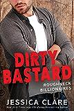 Dirty Bastard (Roughneck Billionaires)