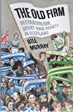 The Old Firm: Sectarianism, Sport and Society in Scotland