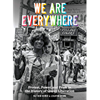 We Are Everywhere: Protest, Power, and Pride in the History of Queer Liberation book cover