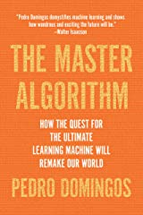 The Master Algorithm: How the Quest for the Ultimate Learning Machine Will Remake Our World Kindle Edition