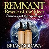 Remnant: Rescue of the Elect: Chronicles of the Apocalypse, Volume 2