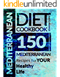 Mediterranean Diet Cookbook: 150 Mediterranean Recipes for YOUR Healthy Life