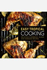 Easy Tropical Cooking: Delicious Caribbean, Island, and Hawaiian Recipes Kindle Edition