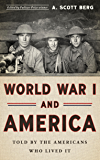 World War I and America: Told by the Americans Who Lived It (The Library of America)