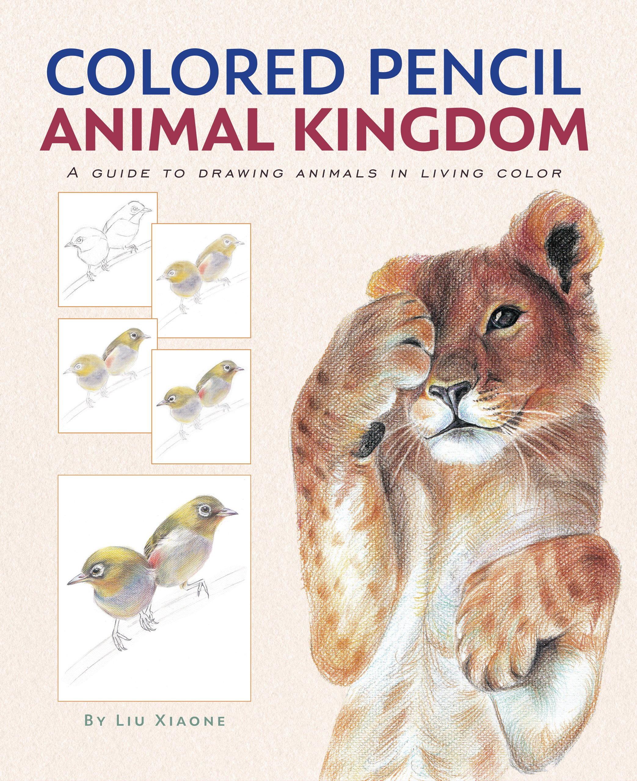 Colored Pencil Animal Kingdom A Guide To Drawing Animals In Living Color Liu Xiaone 9781441324115 Amazon Com Books