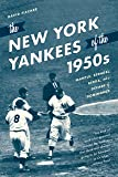 The New York Yankees of the 1950s: Mantle, Stengel, Berra, and a Decade of Dominance