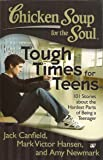 Tough Times for Teens: 101 Stories About the Hardest Parts of Being a Teenager (Chicken Soup for the Soul)