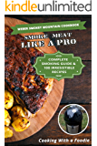 Weber Smokey Mountain Cookbook: Complete Smoking Guide & 100 Irresistible Recipes (How to Smoke Meat on the Weber Smokey Mountain Cooker)