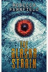 The Alaska Strain: A Virus Horror Novel (The Kielder Experiment Book 2) Kindle Edition