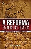 A Reforma em Quatro Tempos: Desdobramentos na Europa e no Brasil