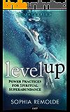Level Up: Power Practices for Spiritual Superabundance