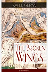 The Broken Wings (Illustrated): Poetic Romance Novel from the Renowned Philosopher and Artist, Author of The Prophet, Spirits Rebellious & Jesus The Son of Man Kindle Edition