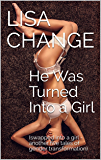 He Was Turned Into a Girl: (swapped into a girl - another five tales of gender transformation)