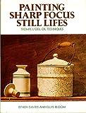 Painting Sharp Focus Still Lifes: Trompe L'Oeil Oil Techniques