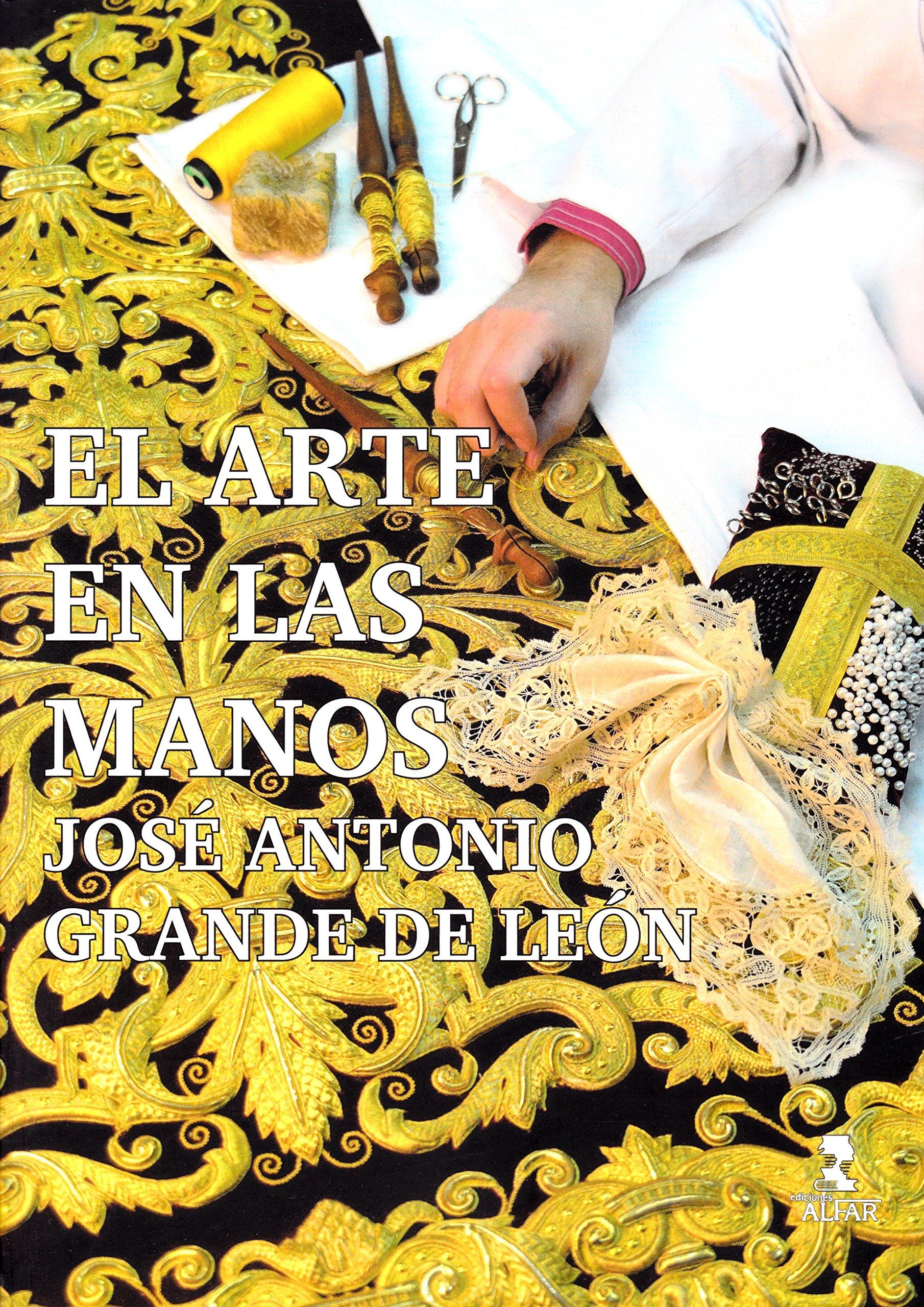 Arte en las manos. José Antonio Grande de León,El Semana Santa: Amazon.es: Aavv: Libros