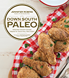 Down South Paleo: Delectable Southern Recipes Adapted for Gluten-free, Paleo Eaters