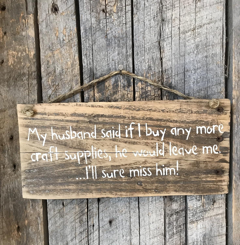 Amazon com: My Husband Said If I Buy Any More Craft Supplies