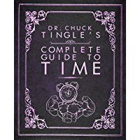 Dr. Chuck Tingle's Complete Guide To Time