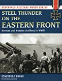 Steel Thunder on the Eastern Front: German and Russian Artillery in WWII (Stackpole Military Photo)
