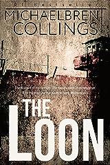 The Loon: A Novel of Darkest Terror Kindle Edition