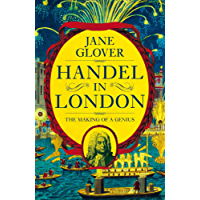 Handel in London: The Making of a Genius (English Edition)