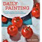 Daily Painting: Paint Small and Often To Become a More Creative, Productive, and Successful Artist (English Edition)
