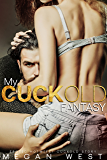 My Cuckold Fantasy: Husband Watches, Hotwife Collection (English Edition)