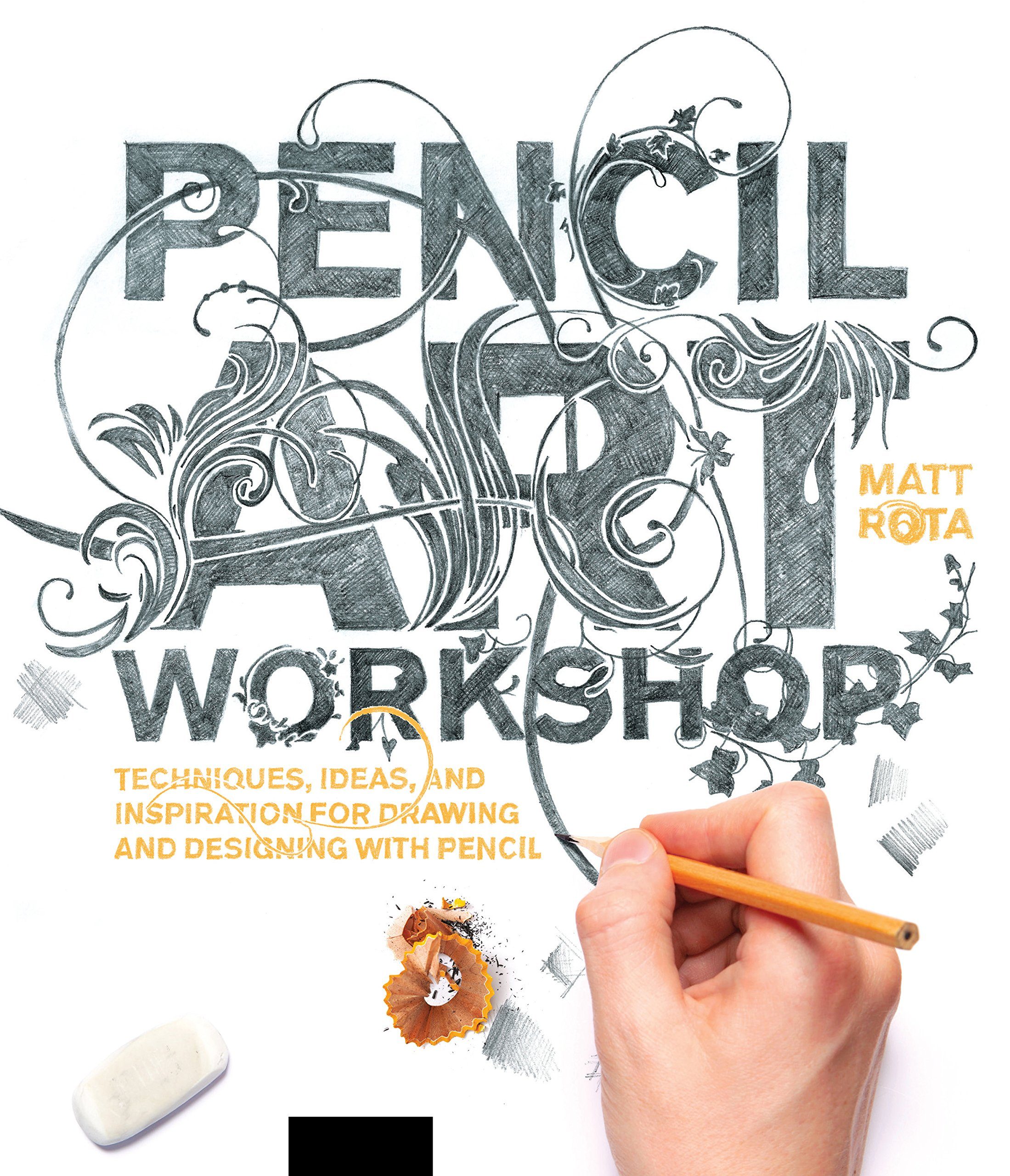 Pencil Art Workshop: Techniques, Ideas, and Inspiration for Drawing and  Designing with Pencil: Matt Rota: 9781631592690: Amazon.com: Books
