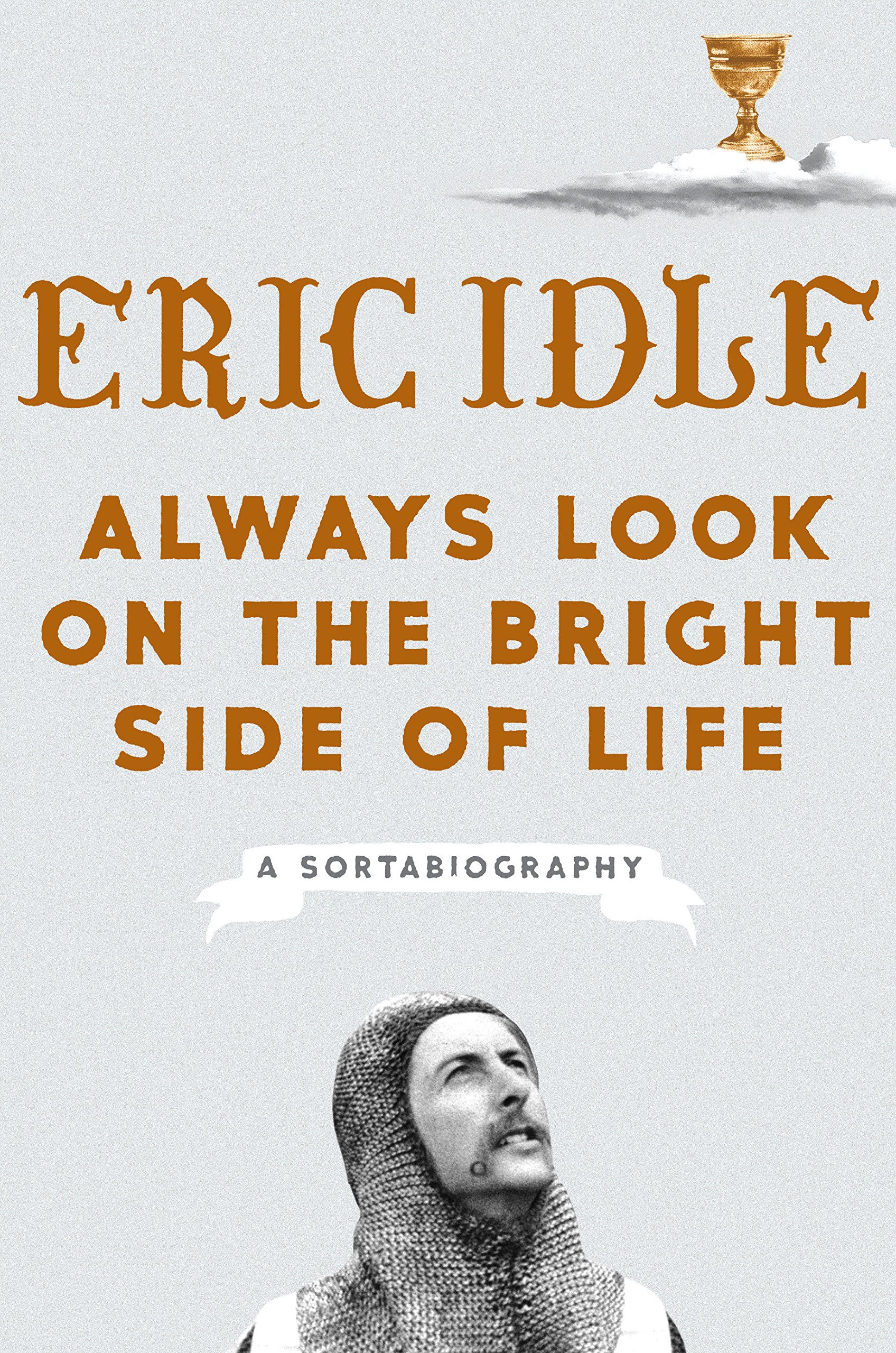 always look on the bright side of life a sortabiography eric idle