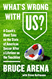 What's Wrong with US?: A Coach's Blunt Take on the State of American Soccer After a Lifetime on the Touchline: A Coach's Blunt Take on the State ... Soccer After a Lifetime on the Touchline