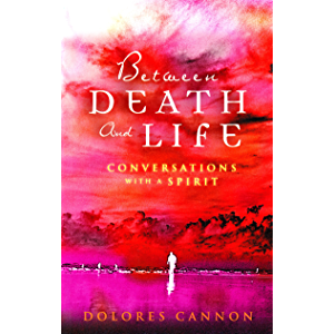 Between Death and Life – Conversations with a Spirit: An internationally acclaimed hypnotherapist's guide to past lives…