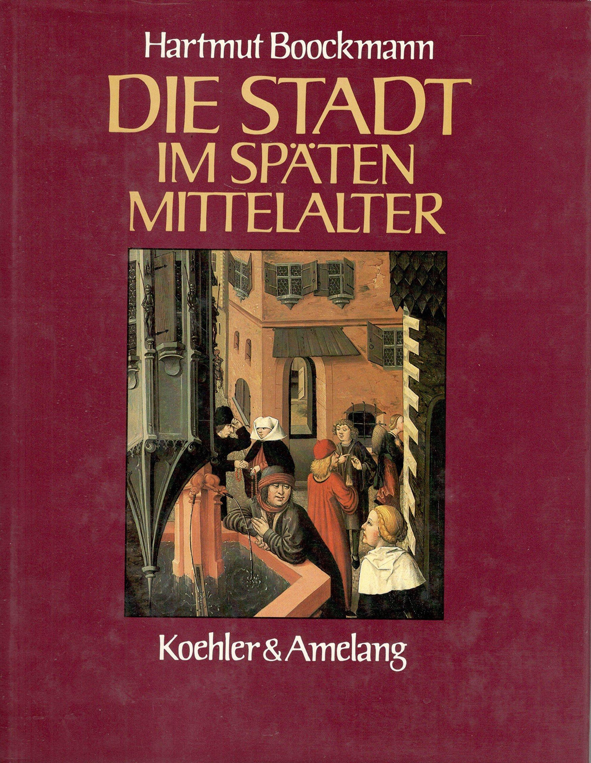 Die Stadt im späten Mittelalter Gebundenes Buch – 3. Oktober 1986 Hartmut Boockmann C.H.Beck 3406315658 Geschichte