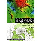 Datums and Map Projections: For Remote Sensing, GIS and Surveying by J.C. Iliffe (2008) Paperback