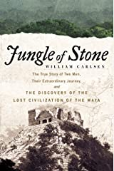 Jungle of Stone: The Extraordinary Journey of John L. Stephens and Frederick Catherwood, and the Discovery of the Lost Civilization of the Maya Kindle Edition