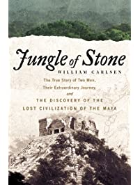 Jungle of Stone: The Extraordinary Journey of John L. Stephens and Frederick Catherwood, and the Discovery of the Lost...