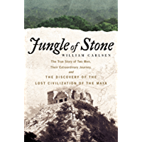 Jungle of Stone: The Extraordinary Journey of John L. Stephens and Frederick Catherwood, and the Discovery of the Lost Civilization of the Maya (English Edition)