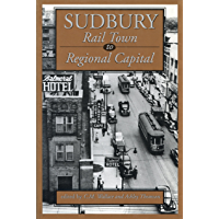 Sudbury: Rail Town to Regional Capital