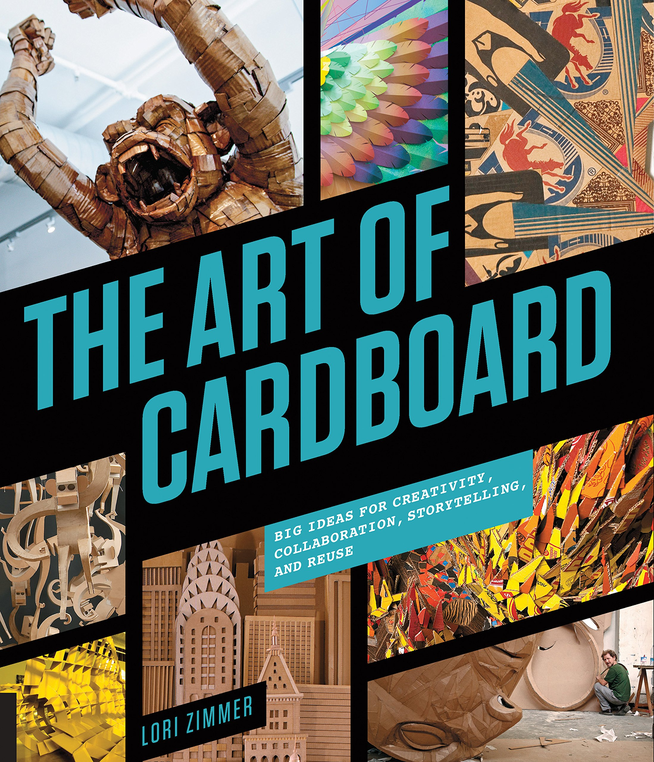 The Art of Cardboard: Big Ideas for Creativity, Collaboration ...