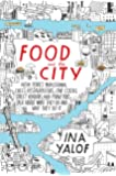 Food and the City: New York's Professional Chefs, Restaurateurs, Line Cooks, Street Vendors, and Purveyors Talk About What They Do and Why They Do It