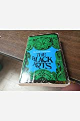 The Black Arts: an Absorbing Account of Witchcraft, Demonology, Astrology, and Other Mystical Practices Throughout the Ages Paperback
