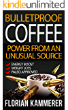 Bulletproof Coffee: Power from an unusual Source (Weight Loss, Energy Boost, Paleo approved, Bulletproof Diet, Coffee)