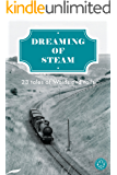 Dreaming of Steam: 23 tales of Wolds and rails