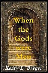 When the Gods were Men Kindle Edition