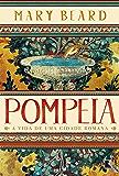 Pompeia: A vida de uma cidade romana
